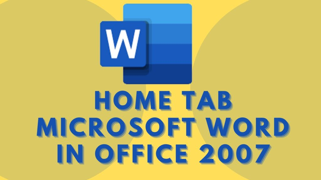 Home Tab Microsoft Word in Office 2007