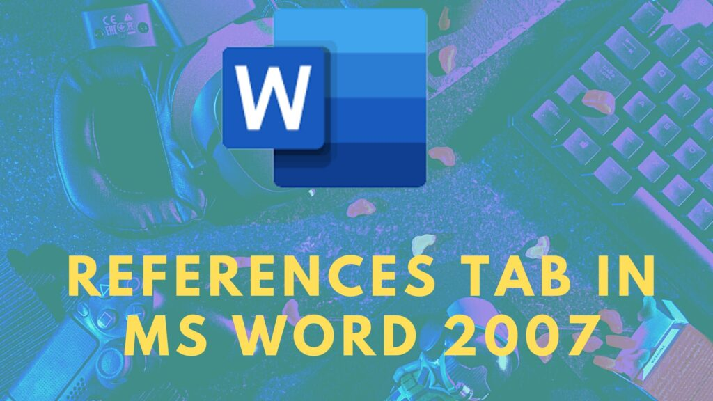 References Tab in MS Word 2007