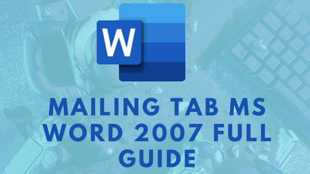 Mailing Tab MS Word 2007 Full Guide