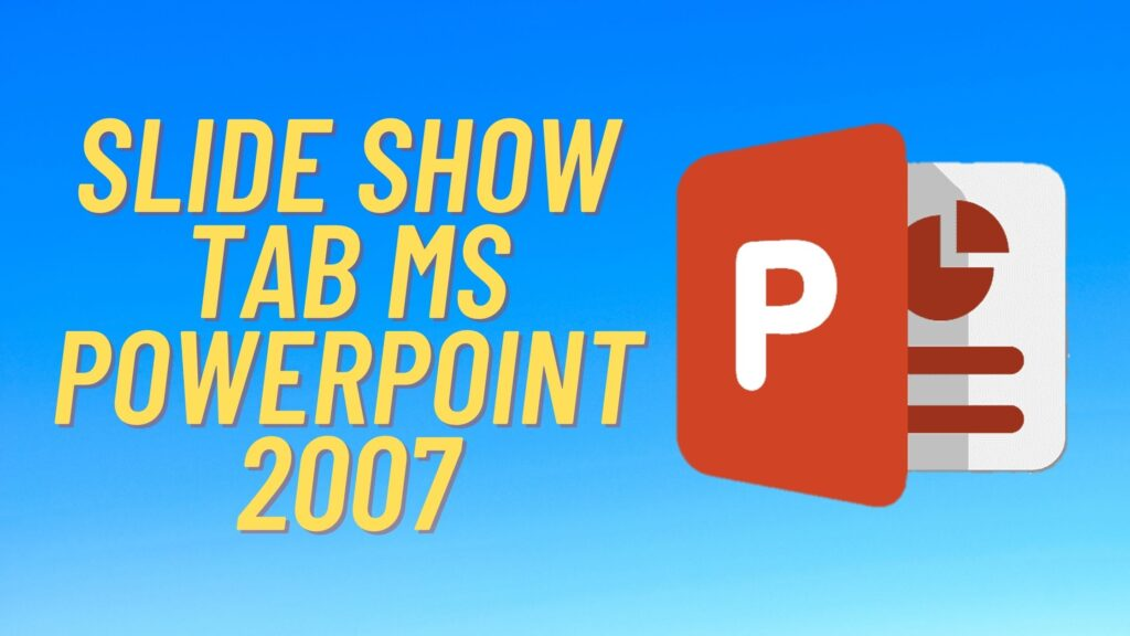 Slide Show Tab MS Powerpoint 2007