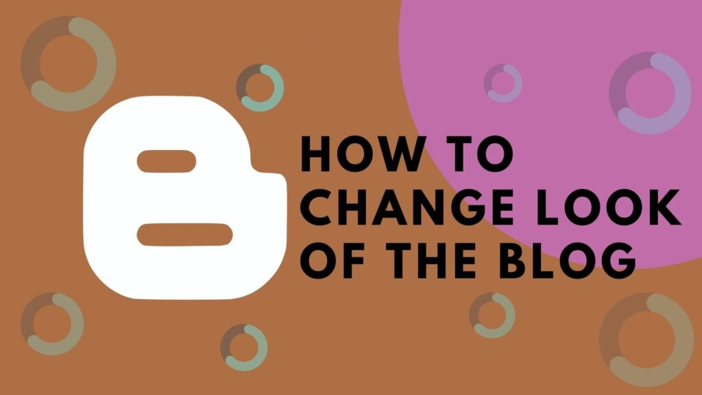 Change Blog Look and Design in Blogger